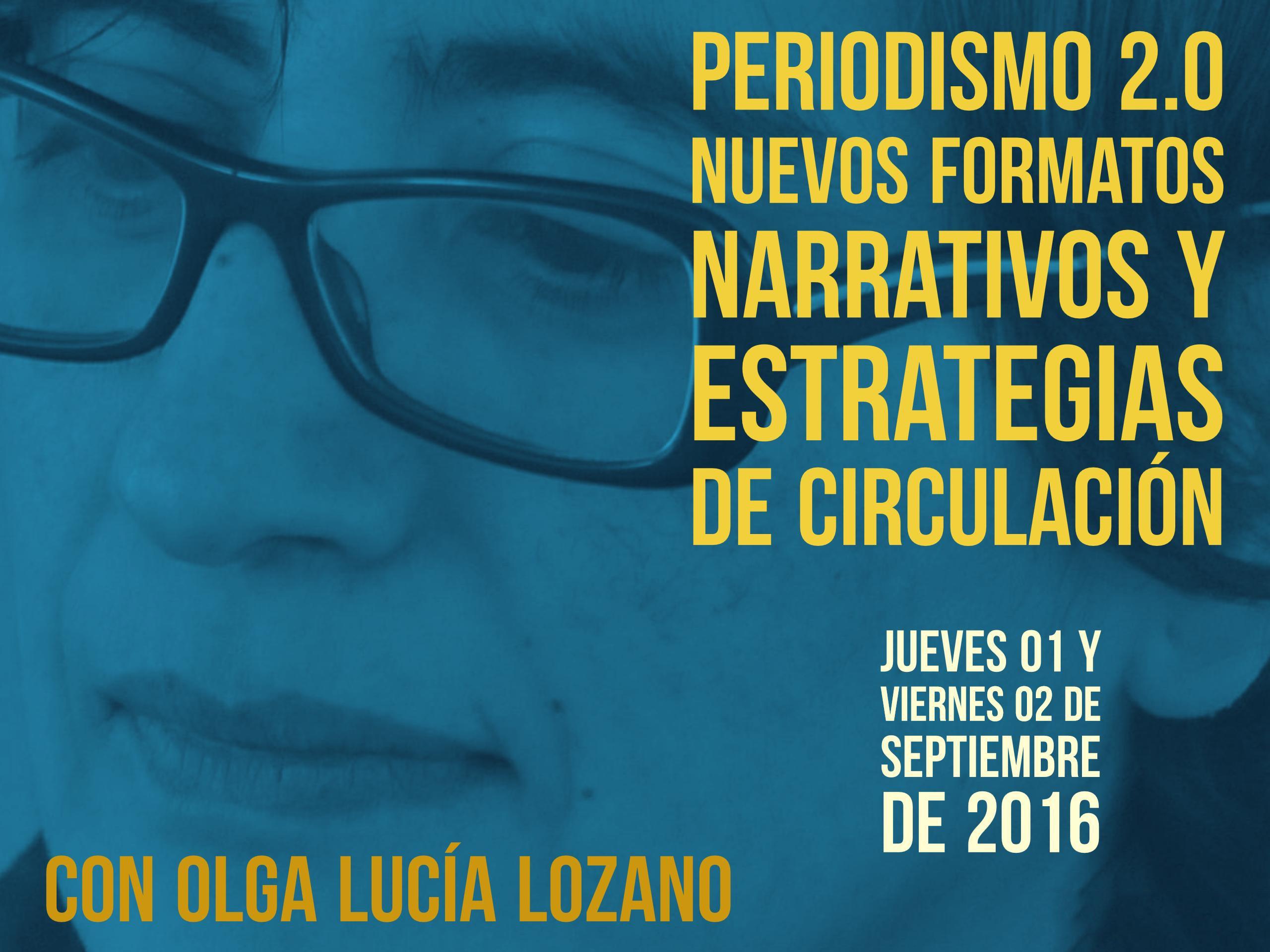 Taller Periodismo 2.0 nuevos formatos narrativos y estrategias de circulaci?n con Olga Luc?a Lozano