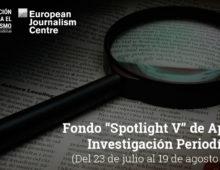 """Fondo """"Spotlight V"""" de Apoyo a la Investigación Periodística"""